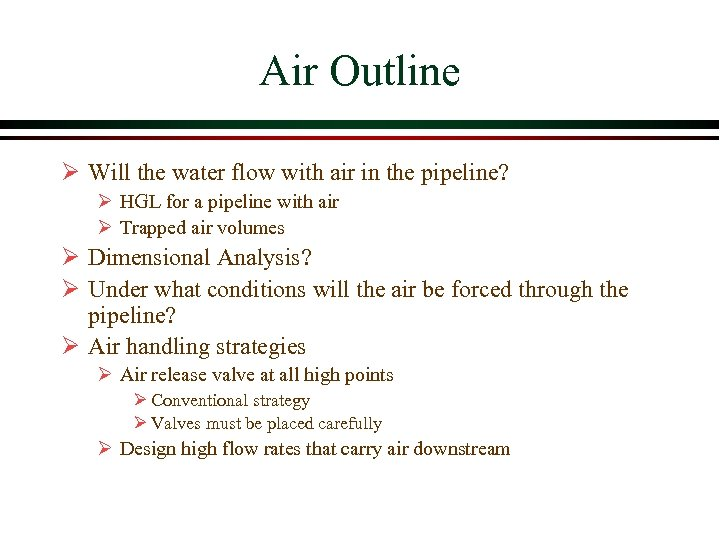 Air Outline Ø Will the water flow with air in the pipeline? Ø HGL
