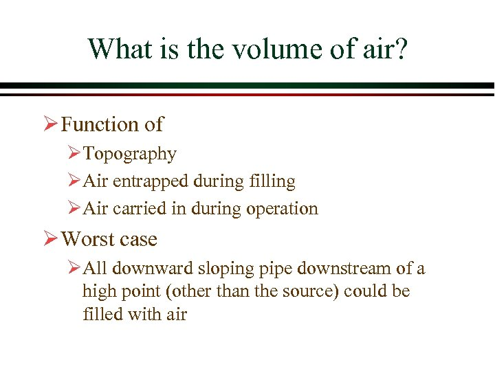 What is the volume of air? Ø Function of ØTopography ØAir entrapped during filling