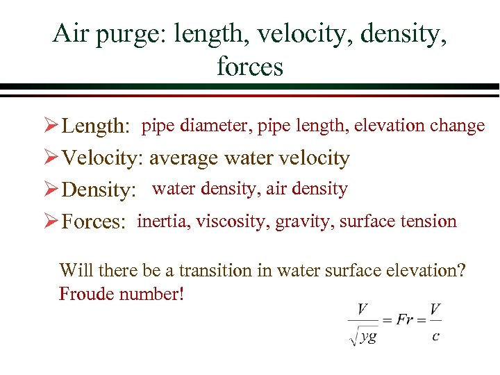 Air purge: length, velocity, density, forces Ø Length: pipe diameter, pipe length, elevation change