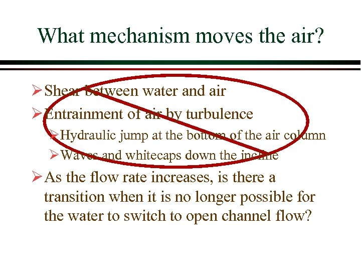 What mechanism moves the air? Ø Shear between water and air Ø Entrainment of