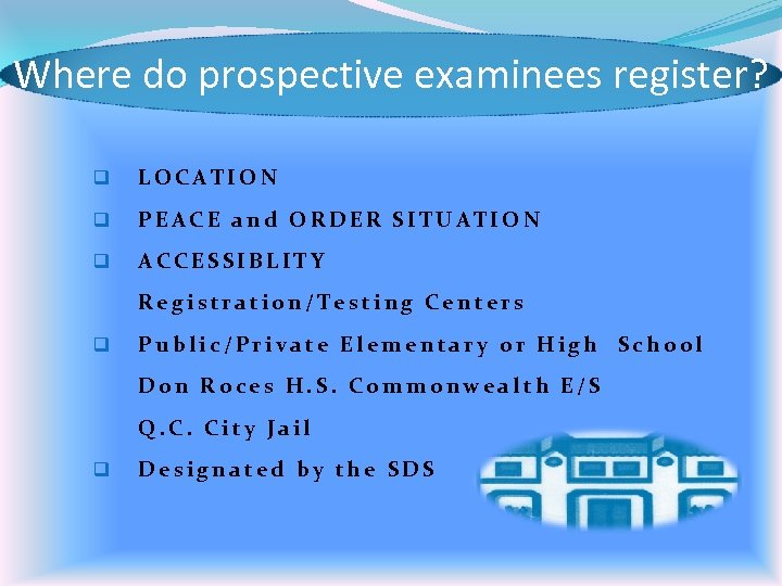 Where do prospective examinees register? q LOCATION q PEACE and ORDER SITUATION q ACCESSIBLITY