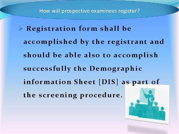 How will prospective examinees register? Ø Registration form shall be accomplished by the registrant