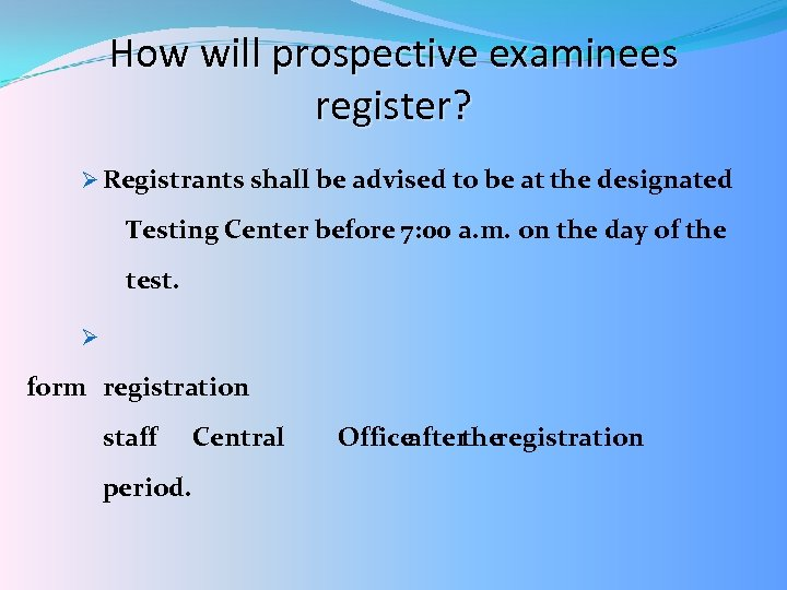How will prospective examinees register? Ø Registrants shall be advised to be at the