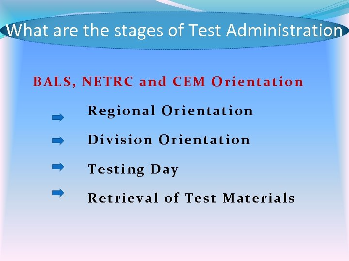 What are the stages of Test Administration BALS, NETRC and CEM Orientation Regional Orientation
