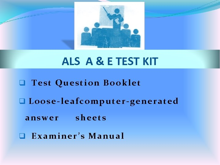ALS A & E TEST KIT q Test Question Booklet q Loose-leafcomputer-generated answer sheets
