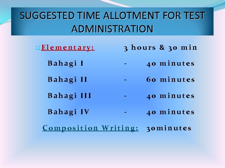 SUGGESTED TIME ALLOTMENT FOR TEST ADMINISTRATION q. Elementary: 3 hours & 30 min Bahagi