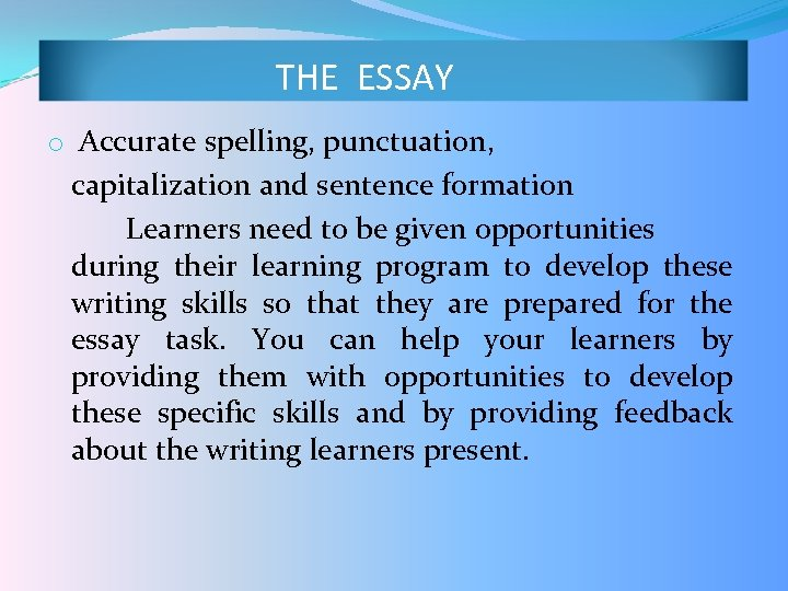 THE ESSAY o Accurate spelling, punctuation, capitalization and sentence formation Learners need to be