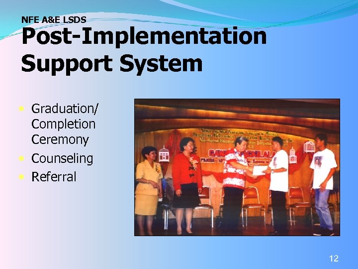 NFE A&E LSDS Post-Implementation Support System Graduation/ Completion Ceremony Counseling Referral 12