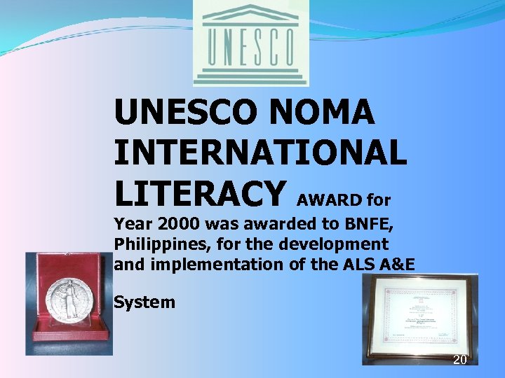 UNESCO NOMA INTERNATIONAL LITERACY AWARD for Year 2000 was awarded to BNFE, Philippines, for