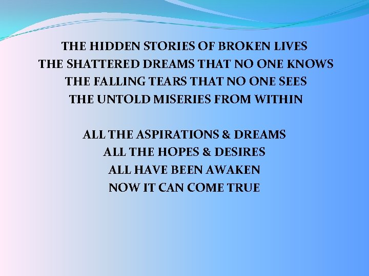 THE HIDDEN STORIES OF BROKEN LIVES THE SHATTERED DREAMS THAT NO ONE KNOWS THE