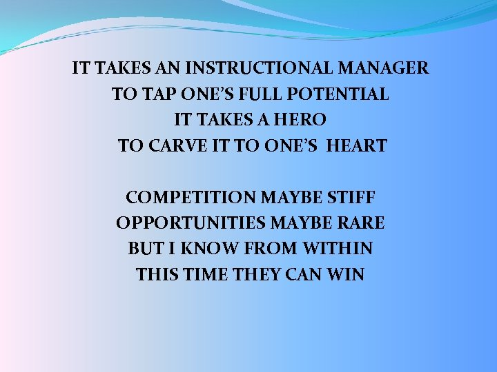 IT TAKES AN INSTRUCTIONAL MANAGER TO TAP ONE'S FULL POTENTIAL IT TAKES A HERO