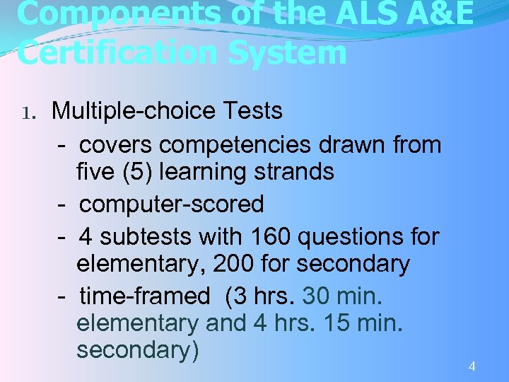 Components of the ALS A&E Certification System 1. Multiple-choice Tests - covers competencies drawn