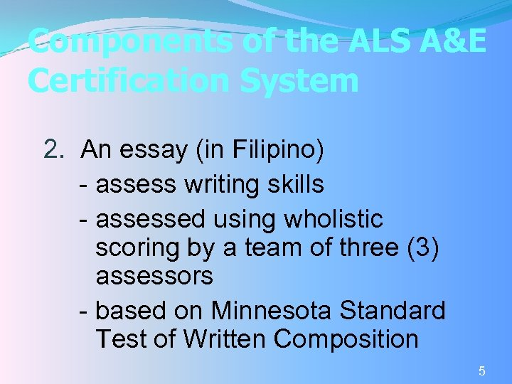 Components of the ALS A&E Certification System 2. An essay (in Filipino) - assess
