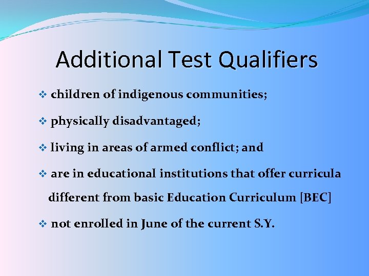 Additional Test Qualifiers v children of indigenous communities; v physically disadvantaged; v living in