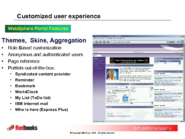Customized user experience Web. Sphere Portal Features Themes, Skins, Aggregation • • Role Based