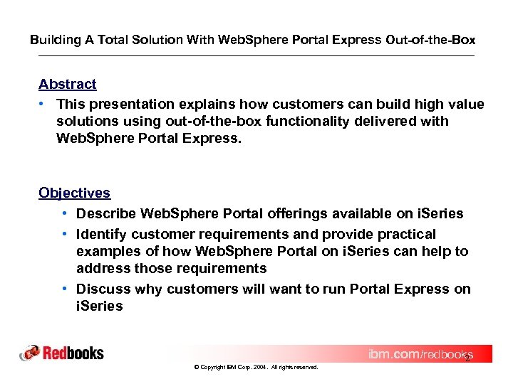 Building A Total Solution With Web. Sphere Portal Express Out-of-the-Box Abstract • This presentation