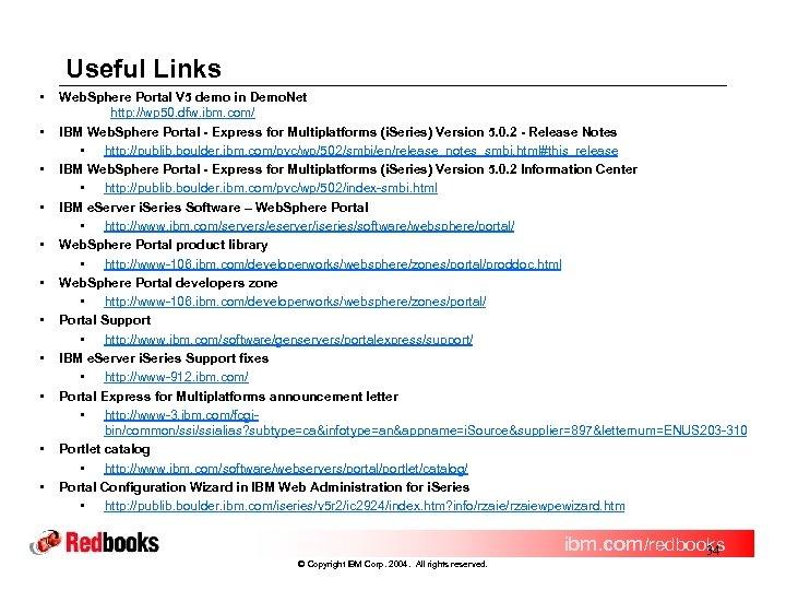 Useful Links • • • Web. Sphere Portal V 5 demo in Demo. Net