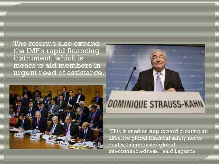 The reforms also expand the IMF's rapid financing instrument, which is meant to