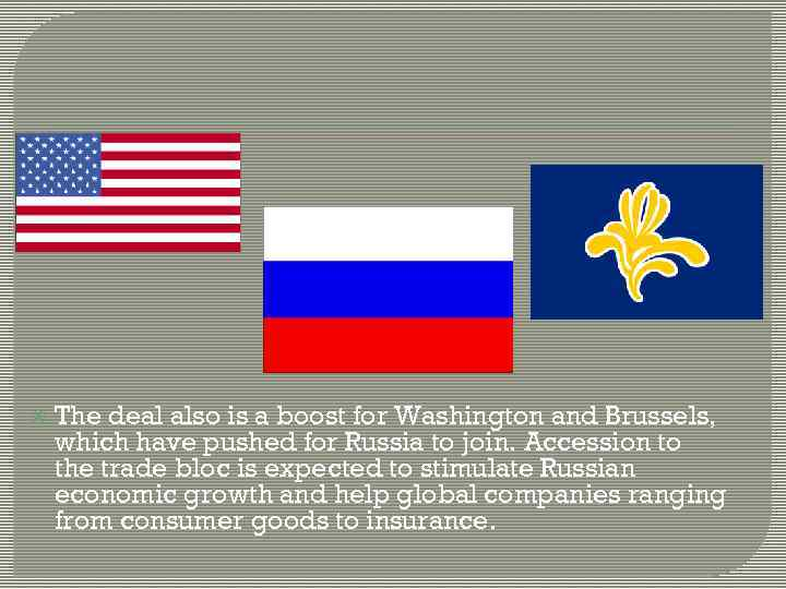 The deal also is a boost for Washington and Brussels, which have pushed