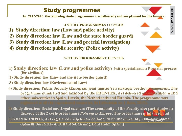 Study programmes In 2015 -2016 the following study programmes are delivered (and are planned
