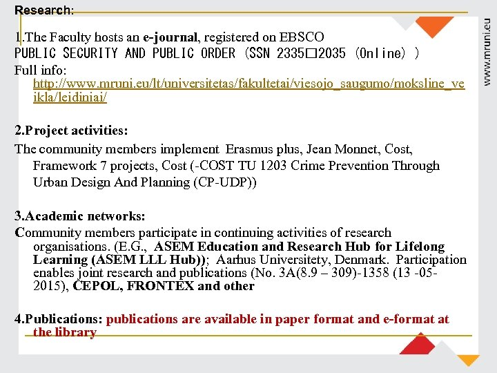 Research: 1. The Faculty hosts an e-journal, registered on EBSCO PUBLIC SECURITY AND PUBLIC