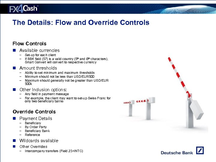 The Details: Flow and Override Controls Flow Controls n Available currencies – Set-up for
