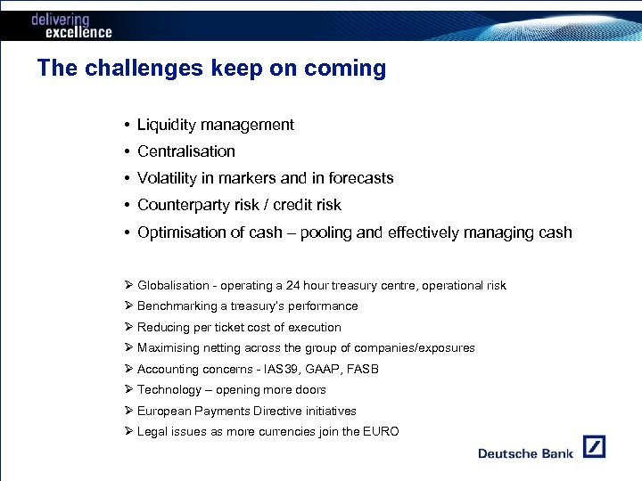 The challenges keep on coming • Liquidity management • Centralisation • Volatility in markers