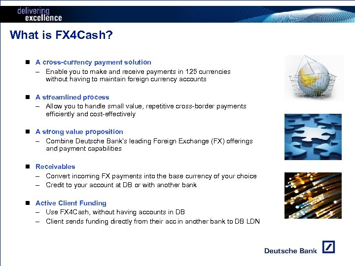 What is FX 4 Cash? n A cross-currency payment solution – Enable you to
