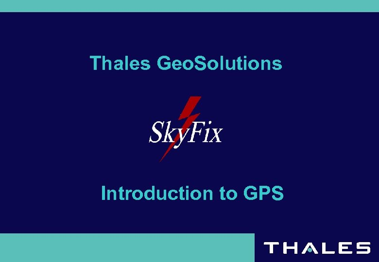 Thales Geo. Solutions Introduction to GPS