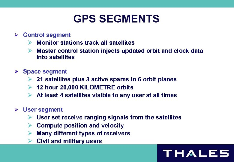 GPS SEGMENTS Ø Control segment Ø Monitor stations track all satellites Ø Master control