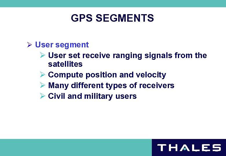 GPS SEGMENTS Ø User segment Ø User set receive ranging signals from the satellites