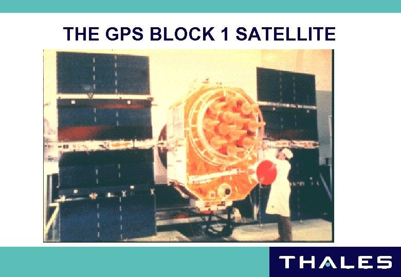 THE GPS BLOCK 1 SATELLITE