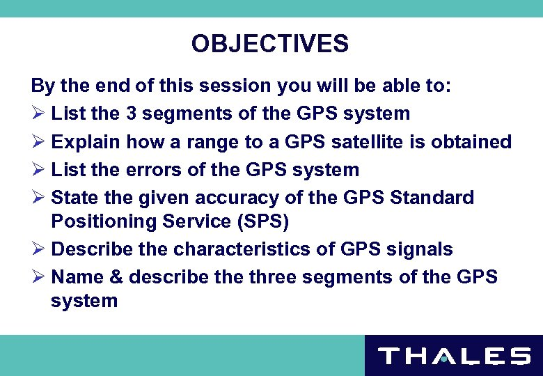 OBJECTIVES By the end of this session you will be able to: Ø List
