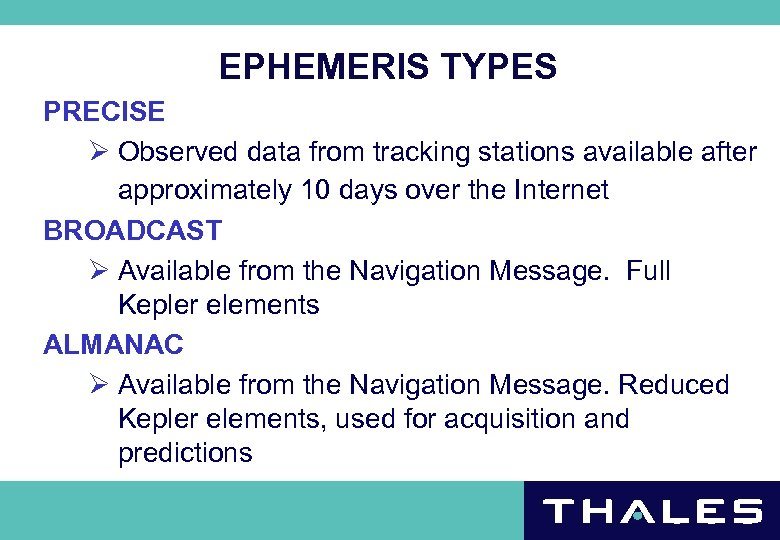 EPHEMERIS TYPES PRECISE Ø Observed data from tracking stations available after approximately 10 days