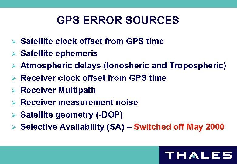 GPS ERROR SOURCES Ø Ø Ø Ø Satellite clock offset from GPS time Satellite