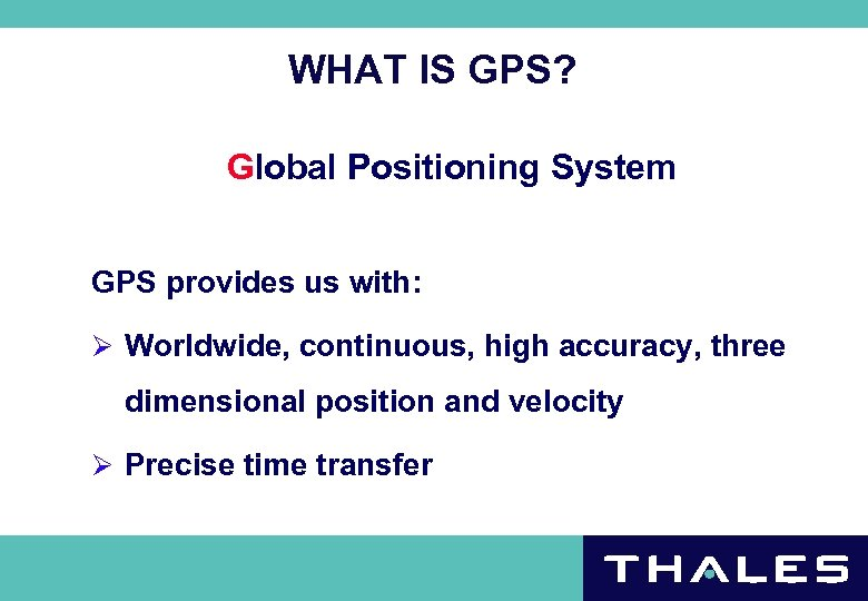 WHAT IS GPS? Global Positioning System GPS provides us with: Ø Worldwide, continuous, high