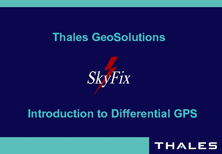 Thales Geo. Solutions Introduction to Differential GPS
