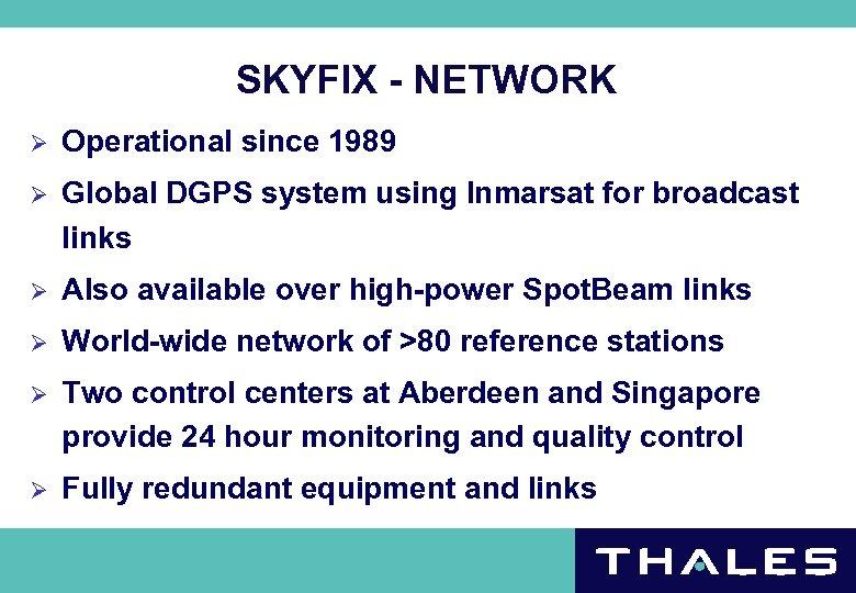 SKYFIX - NETWORK Ø Operational since 1989 Ø Global DGPS system using Inmarsat for