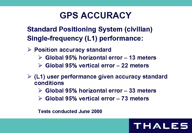 GPS ACCURACY Standard Positioning System (civilian) Single-frequency (L 1) performance: Ø Position accuracy standard