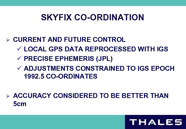 SKYFIX CO-ORDINATION Ø CURRENT AND FUTURE CONTROL ü LOCAL GPS DATA REPROCESSED WITH IGS