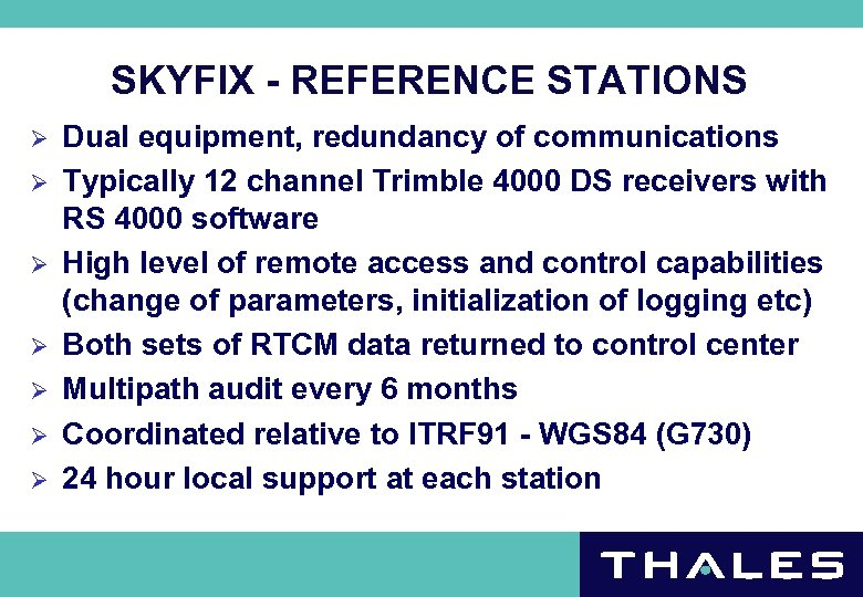 SKYFIX - REFERENCE STATIONS Ø Ø Ø Ø Dual equipment, redundancy of communications Typically