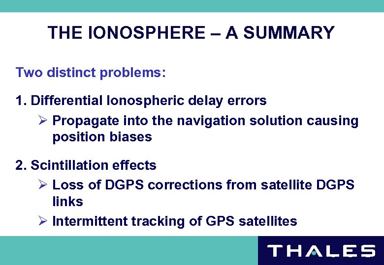 THE IONOSPHERE – A SUMMARY Two distinct problems: 1. Differential Ionospheric delay errors Ø