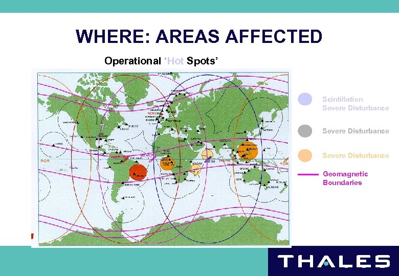 WHERE: AREAS AFFECTED Operational 'Hot Spots' Scintillation Severe Disturbance Geomagnetic Boundaries