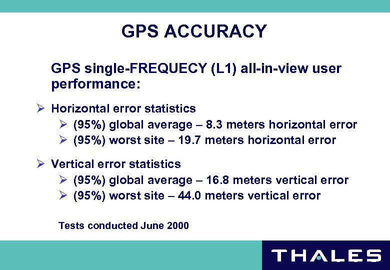 GPS ACCURACY GPS single-FREQUECY (L 1) all-in-view user performance: Ø Horizontal error statistics Ø