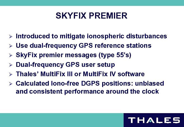 SKYFIX PREMIER Ø Ø Ø Introduced to mitigate ionospheric disturbances Use dual-frequency GPS reference
