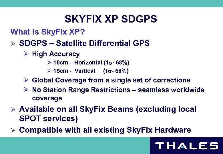 SKYFIX XP SDGPS What is Sky. Fix XP? Ø SDGPS – Satellite Differential GPS