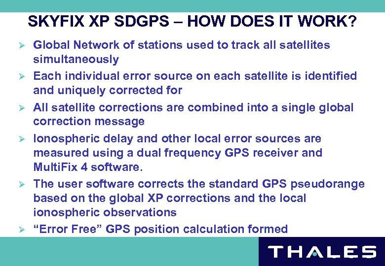 SKYFIX XP SDGPS – HOW DOES IT WORK? Ø Ø Ø Global Network of