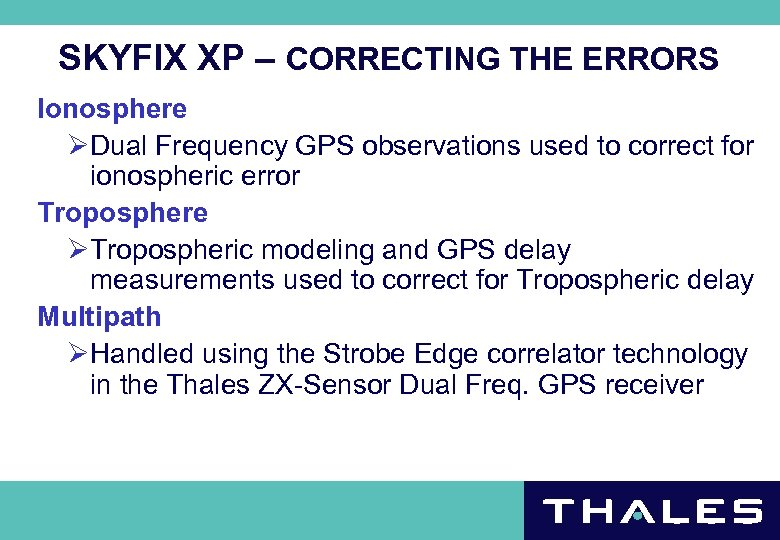 SKYFIX XP – CORRECTING THE ERRORS Ionosphere ØDual Frequency GPS observations used to correct