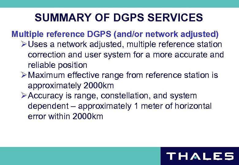 SUMMARY OF DGPS SERVICES Multiple reference DGPS (and/or network adjusted) Ø Uses a network