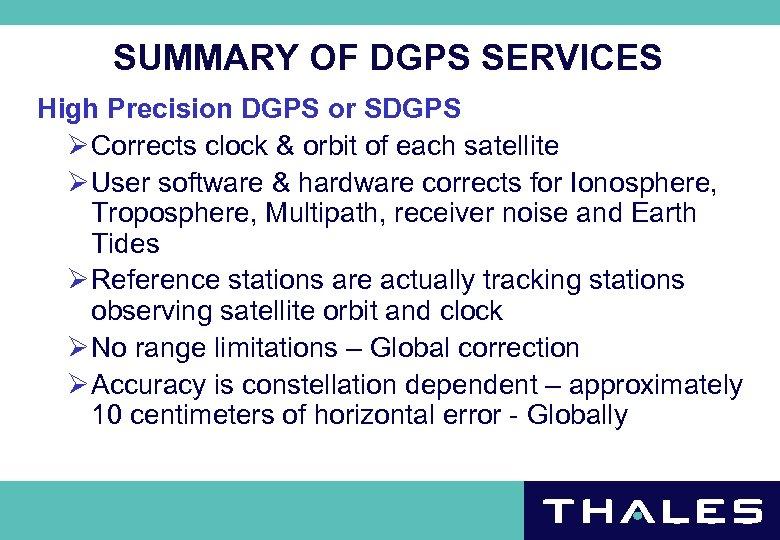 SUMMARY OF DGPS SERVICES High Precision DGPS or SDGPS Ø Corrects clock & orbit